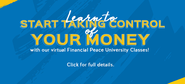 Learn to start taking control of your money with our virtual Financial Peace University classes.