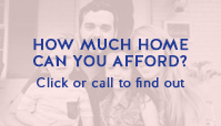 How much home can you afford? - Click or call to find out