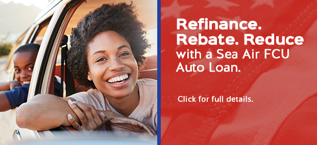 Refinance. Rebate. Reduce with a Sea Air FCU Auto Loan